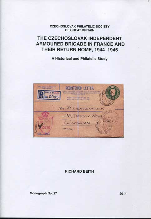 BEITH Richard The Czechoslovak independent armoured brigade in France and their return home, 1944-1945. - A historical and philatelic study.