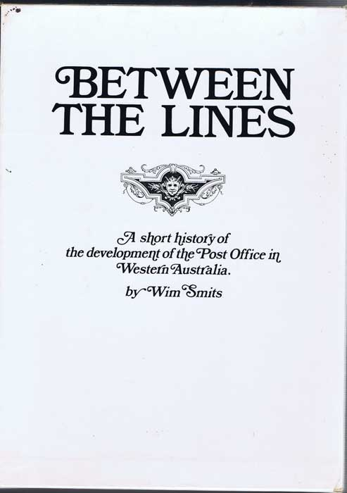 SMITS Wim Between the lines: A short history of the development of the Post Office in Western Australia