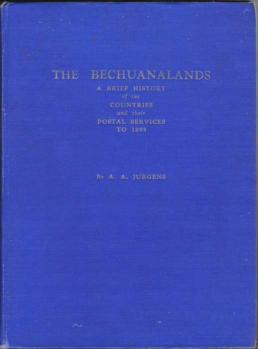 JURGENS A.A. The Bechuanalands. - A brief history of the countries and their postal services to 1895.