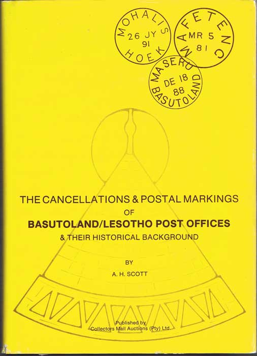 SCOTT Aubrey H. The Cancellations and Postal Markings of Basutoland/Lesotho Post Offices and their Historical Background