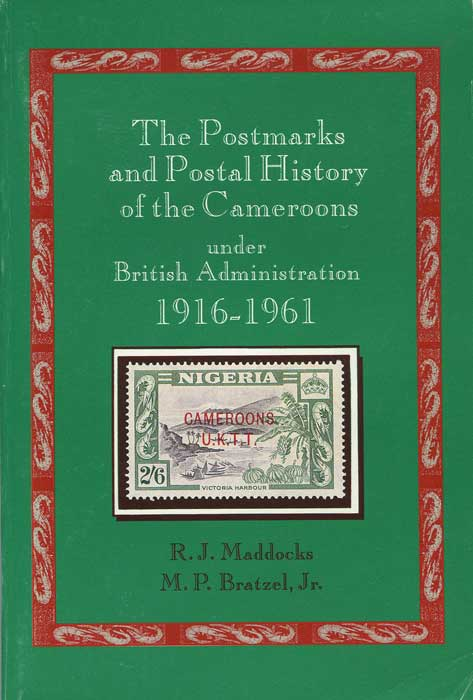 MADDOCKS R.J. and BRATZEL M.P. The Postmarks and Postal History of the Cameroons under British Administration 1916-1961