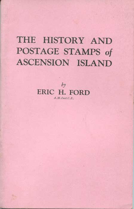 FORD Eric H. The history and postage stamps of Ascension Island.