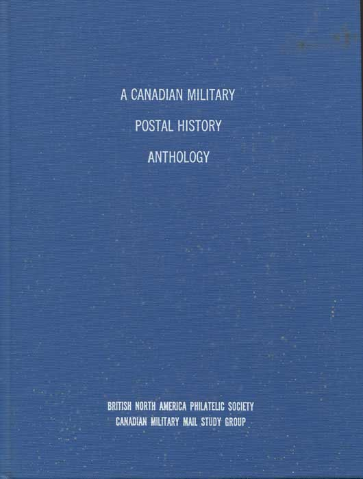CANADIAN MILITARY MAIL STUDY GROUP A Canadian Military Postal History Anthology