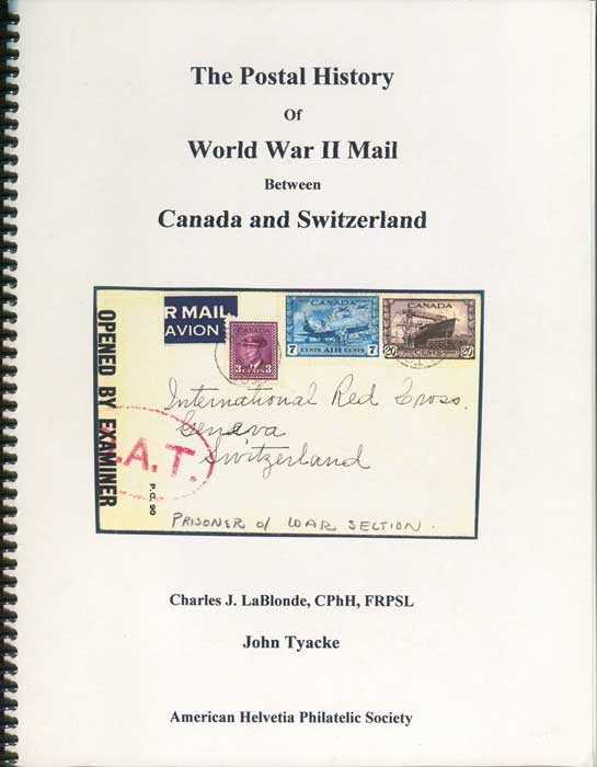 LaBLONDE Charles J. and TYACKE John The Postal History of World War II Mail between Canada and Switzerland