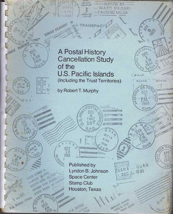 MURPHY Robert T. A Postal History Cancellation study of the U.S. Pacific Islands (including the Trust Territories)