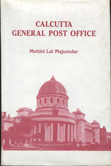 MAJUMDAR Mohini Lal Calcutta General Post Office. - (Early Postal History of Bengal Presidency)