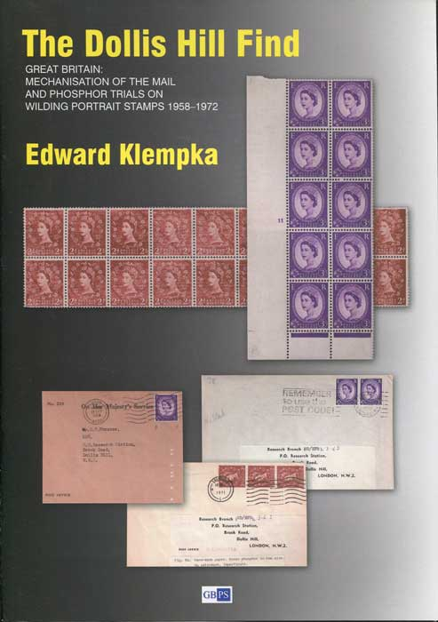 KLEMPKA Edward The Dollis Hill Find. Great Britain: Mechanisation of the Mail and Phosphor trials on Wilding Portrait stamps 1958-1972