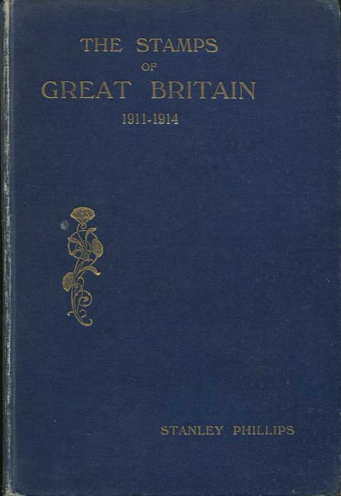 PHILLIPS Stanley The Stamps of Great Britain 1911-1914