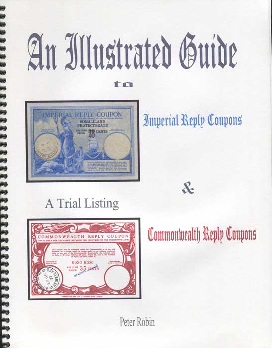ROBIN Peter An Illustrated Guide to Imperial Reply Coupons & a trail listing of Commonwealth Reply Coupons.