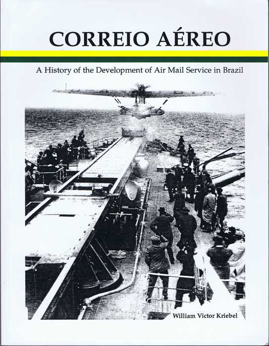 KRIEBEL William V. Correio Aereo: a History of the Development of Air Mail Service in Brazil