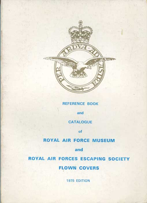 ANON Reference Book and Catalogue of the Royal Air Force Museum and Royal Air Forces Escaping Society Flown Covers.