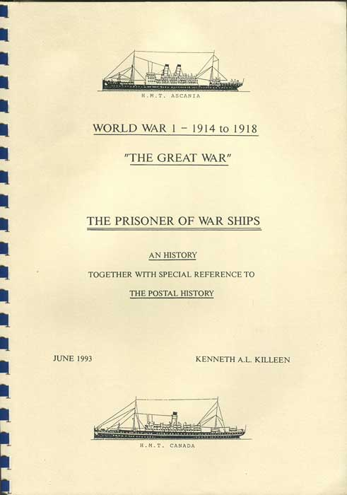 KILLEEN Keneth A.L. World War 1 - 1914 to 1918. The Great War. The Prisoner of War Ships. - An history together with special reference to the postal history.
