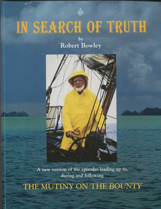 BOWLEY Robert In search of truth: A new version of the episodes leading up to, during and following the mutiny on the Bounty