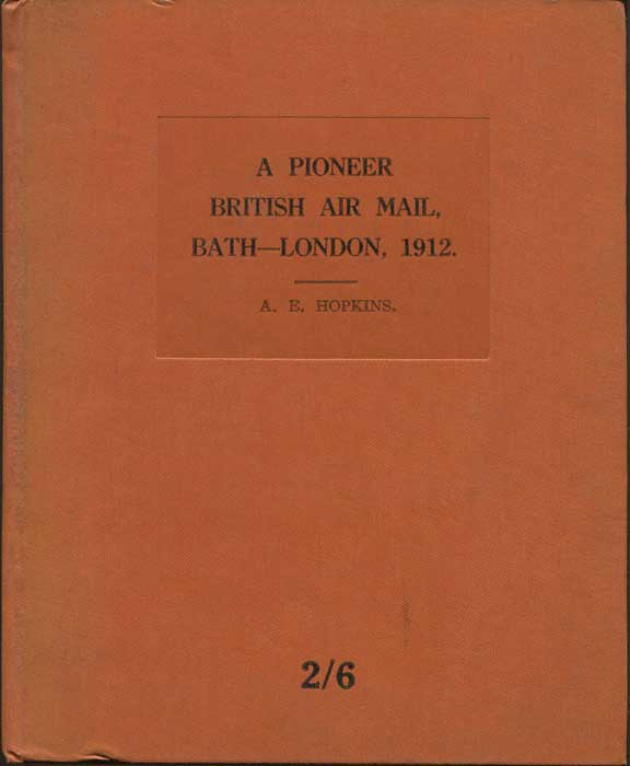 HOPKINS A.E. A Pioneer British Air Mail, Bath - London, 1912.