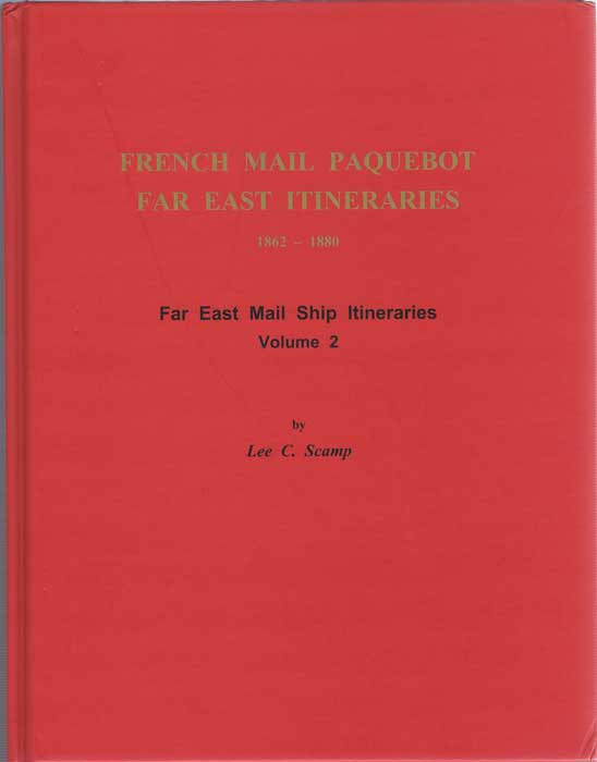 SCAMP Lee C. Far East Mail Ship Itineraries 1862-1880 (Volume 2) - French Mail Paquebot Far East Itineraries.