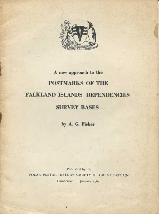 FISHER A.G. A new approach to the Postmarks of the Falkland Islands Dependencies - Survey Bases