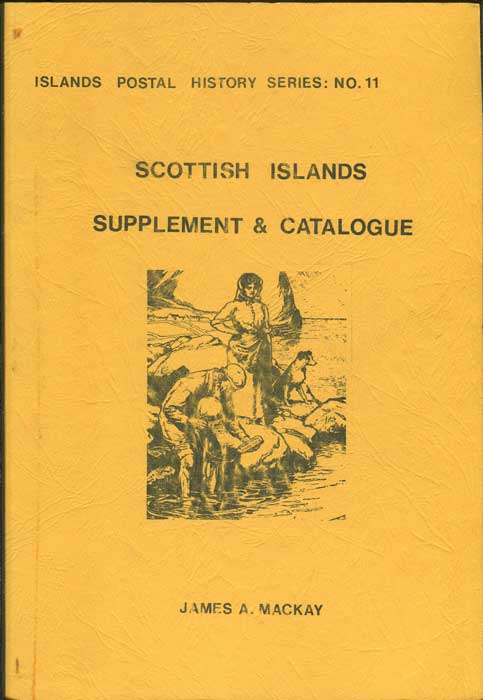 MACKAY James A. Scottish Islands supplement and catalogue. - Islands postal history series no. 11
