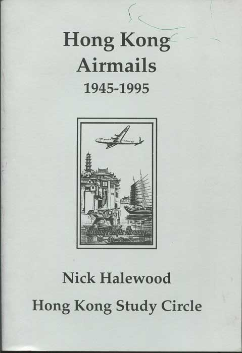 HALEWOOD Nick Hong Kong Airmails 1945-1995.