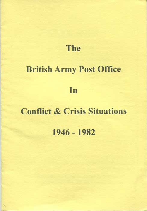 ENTWISTLE Charles R. The British Army Post Office in Conflict & Crisis Situations 1946-1982.