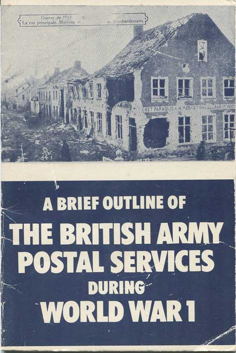 ENTWISTLE Charles R. A Brief Outline of the British Army Postal Services during World War I.