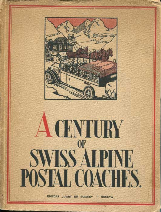 SWITZERLAND A Century of Swiss Alpine Postal Coaches.
