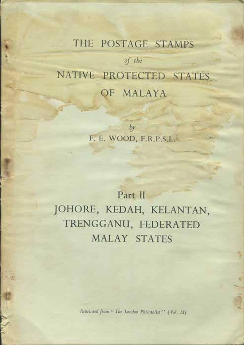 WOOD F.E. The Postage Stamps of the Native Protected States of Malaya. Part II. Johore, Kedah, Kelantan, Trengganu, Federated Malay States.