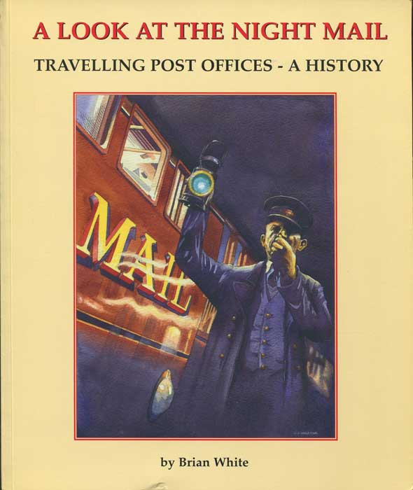 WHITE Brian A look at the Night Mail. Travelling Post Offices - A History.