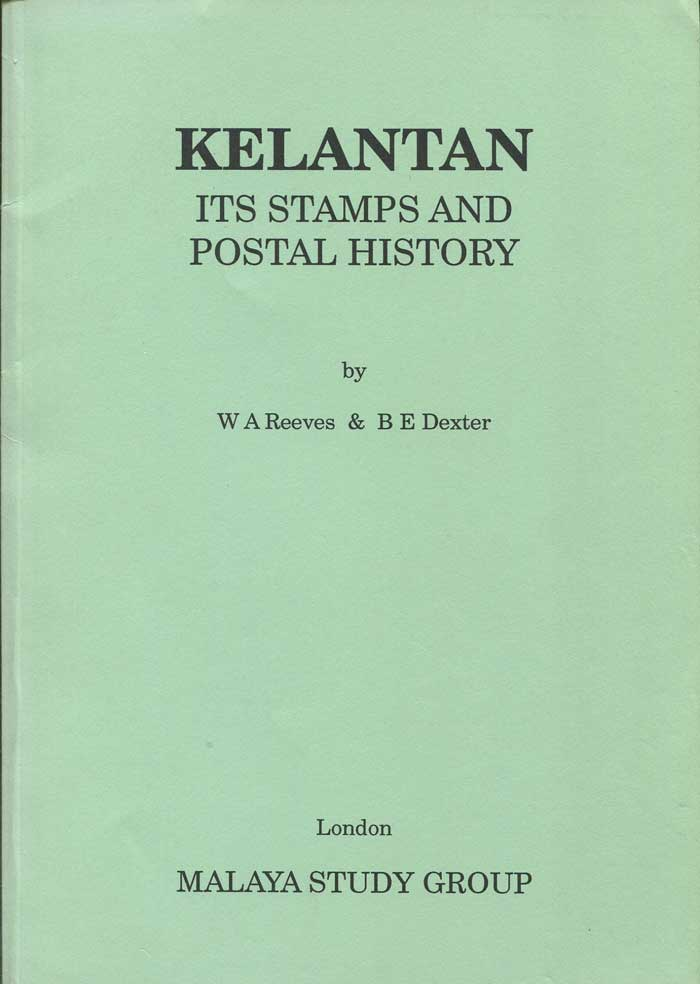 REEVES W.A. and DEXTER B.E. Kelantan. Its stamps and postal history