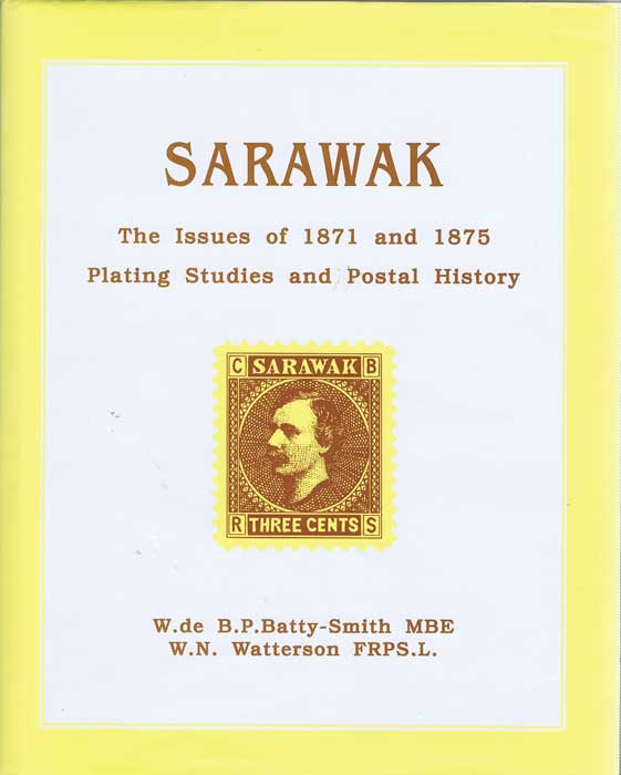 WATTERSON W.N. and BATTY-SMITH W. de B.P. Sarawak: The 1871 and 1875 Issues - A Plating Study and a Postal History