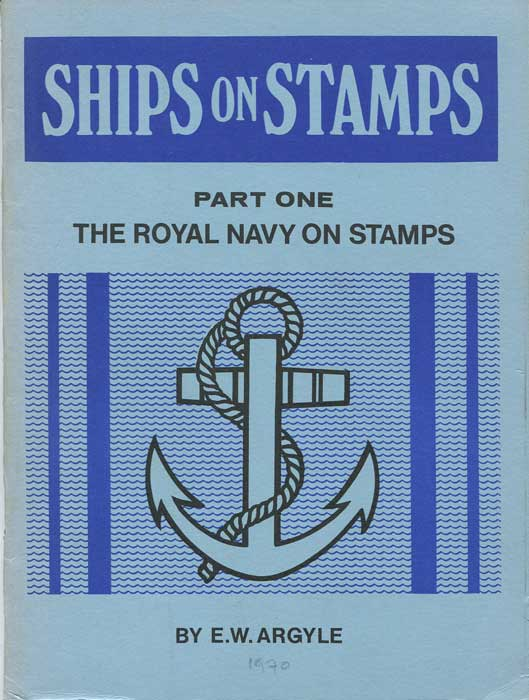 ARGYLE Ernest William Ships on Stamps Part One : The Royal Navy on Stamps