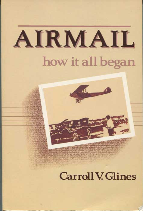 GLINES Carroll V. Airmail: How It All Began
