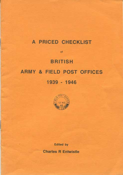 ENTWISTLE Charles R. A Priced Checklist of British Army & Field Post Offices 1939-1946