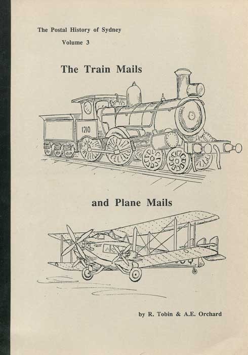 ORCHARD A.E. and TOBIN R. The Postal History of Sydney. Vol. 3. The Train Mails and Plane Mails.