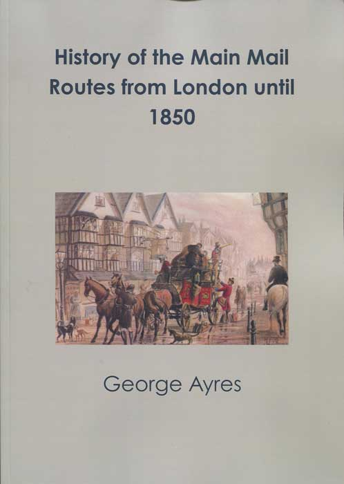 AYRES George History of the Main Mail Routes from London until 1850.