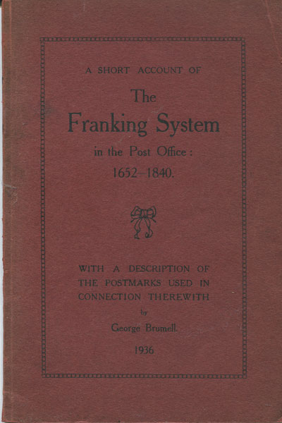 BRUMELL George A short account of the Franking System in the Post Office:  1652 - 1840. - With a description of the postmarks used in connection therewith.