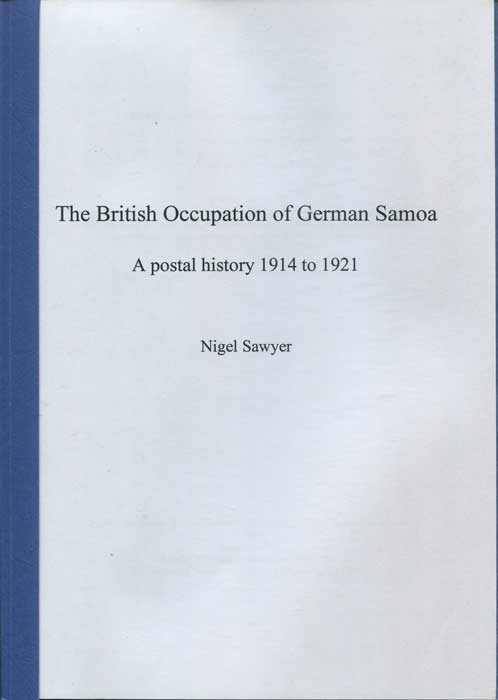 SAWYER Nigel The British Occupation of German Samoa. A postal history 1914 to 1921