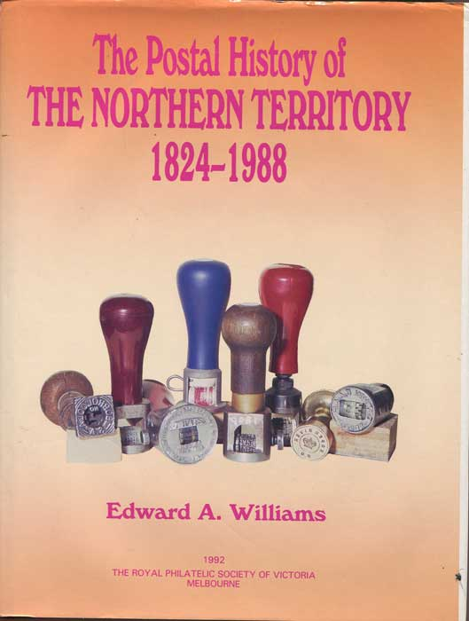 WILLIAMS Edward A. The Postal History of the Northern Territory 1824-1988