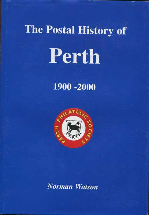 WATSON Norman The Postal History of Perth 1900-2000