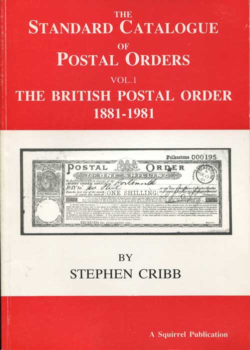 CRIBB Stephen The Standard Catalogue of Postal Orders. Vol 1. The British Postal Order 1881-1981