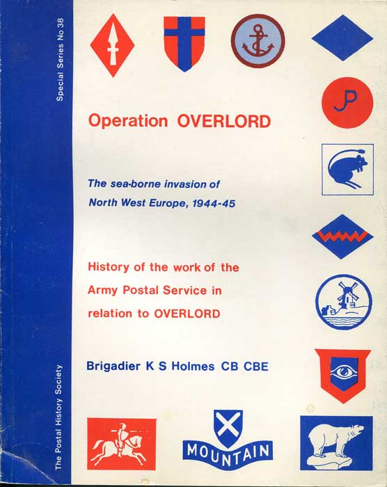 HOLMES Brig. K.S. Operation Overlord: The Sea-borne Invasion of North West Europe, 1944-45 (Special series / The Postal History Society) - The sea-borne invasion of North West Europe.