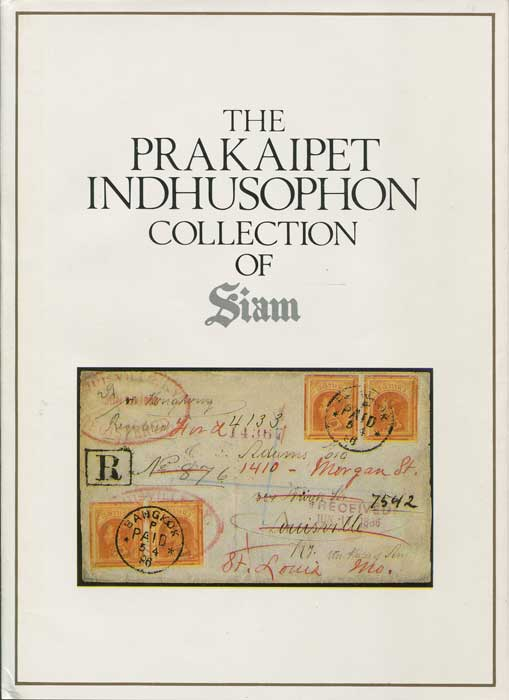 INDHUSOPHON Prakaipet The Prakaipet Indhusophon Collection of Siam, A selection of Thai Stamps and related materials from Pre-stamp period (ca 1835) to 1910