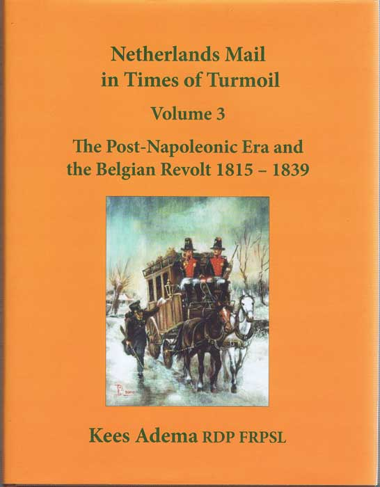 ADEMA Kees Netherlands Mail in Times of Turmoil Volume 3 The Post Napoleonic Era and the Belgian Revolt 1815-1839