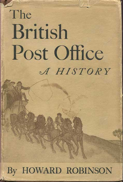ROBINSON Howard The British Post Office. - A history.