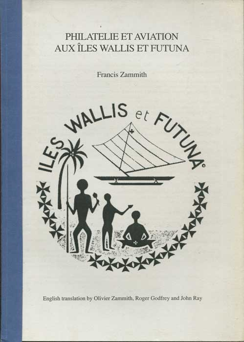ZAMMITH Francis Philatelie et Aviation aux Iles Wallis et Futuna. - English Translation by Olivier Zammith, Roger Godfrey and John Ray