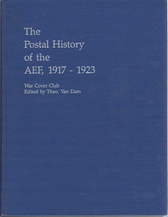 VAN DAM Theo The Postal History of the AEF, 1917-1923