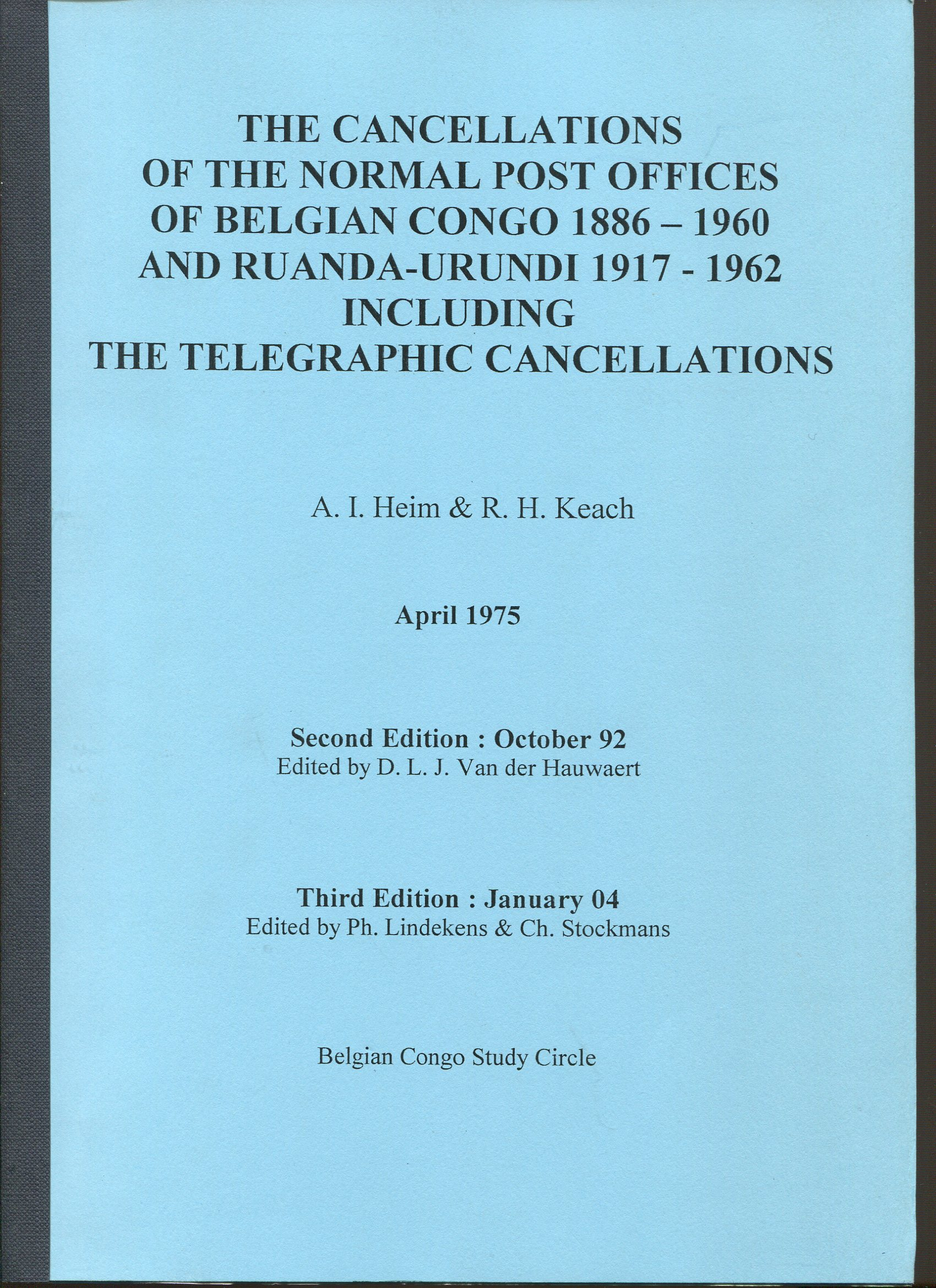 HEIM A.I. and Keach R.H. The Cancellations of the Normal Post Offices of Belgian Congo 1886-1960 and Ruanda-Urundi 1917-1962 including the Telegraphic Cancellations
