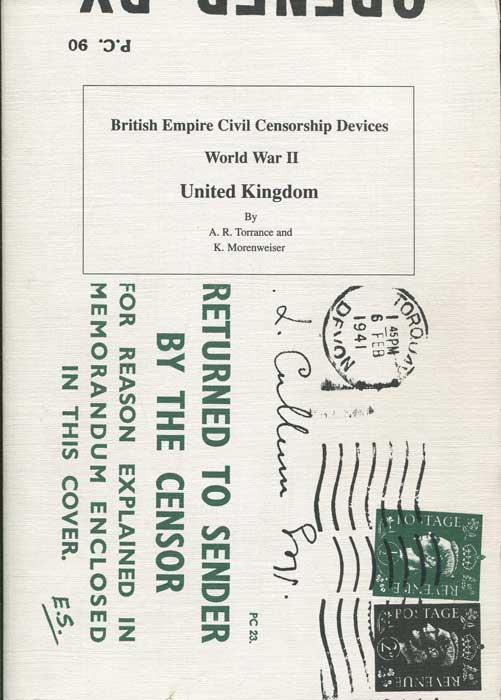 TORRANCE A.R. and MORENWEISER Konrad British Empire Civil Censorship Devices World War II United Kingdom - Volume 2