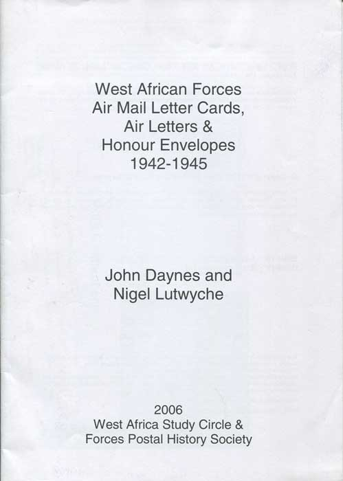 DAYNES John and LUTWYCHE Nigel West Africa Forces Air Mail Letter Cards, Air Letters & Honour Envelopes 1942-1945
