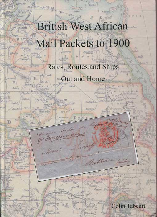 TABEART Colin British West African Mail Packets to 1900. Rates, routes and ships, out and home