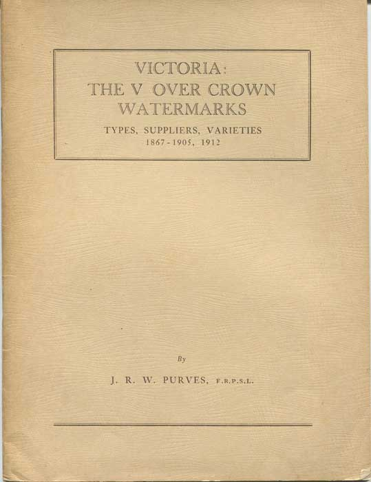 PURVES J.R.W. Victoria:  The V over Crown Watermarks. Types, suppliers, varieties 1867-1905, 1912.